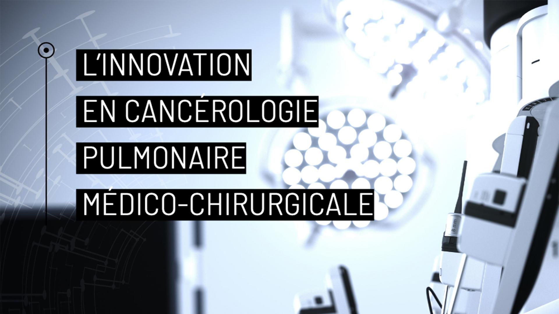 L'innovation en cancérologie pulmonaire médico-chirurgicale